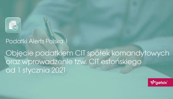 Objęcie podatkiem CIT spółek komandytowych oraz wprowadzenie tzw. CIT estońskiego od 1 stycznia 2021