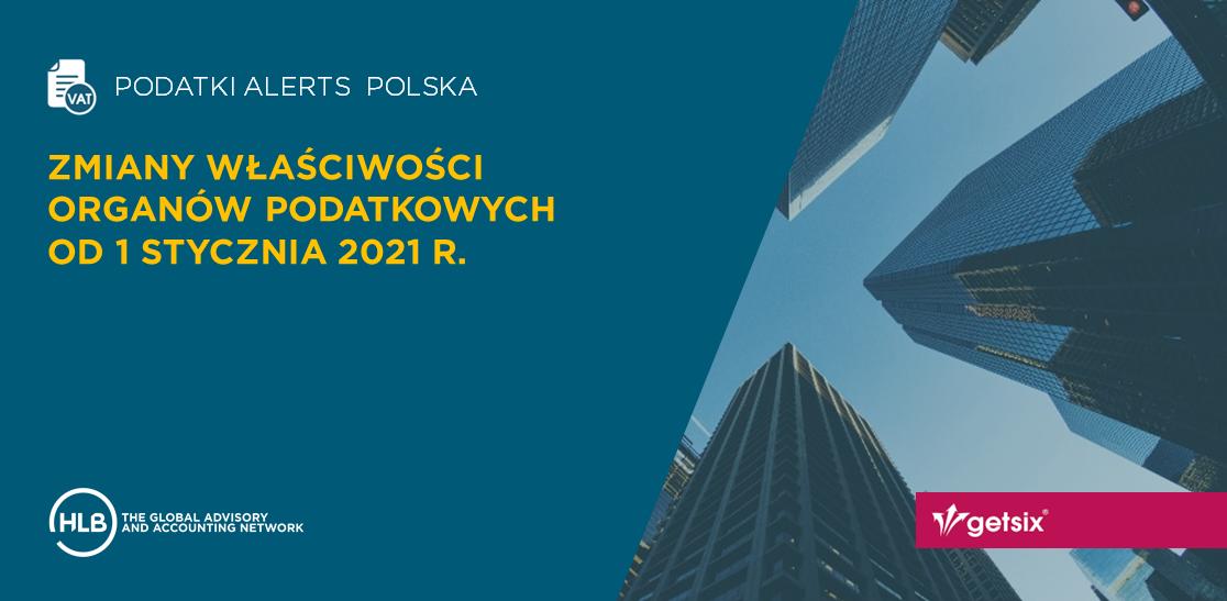 Zmiany właściwości organów podatkowych od 1 stycznia 2021 r.
